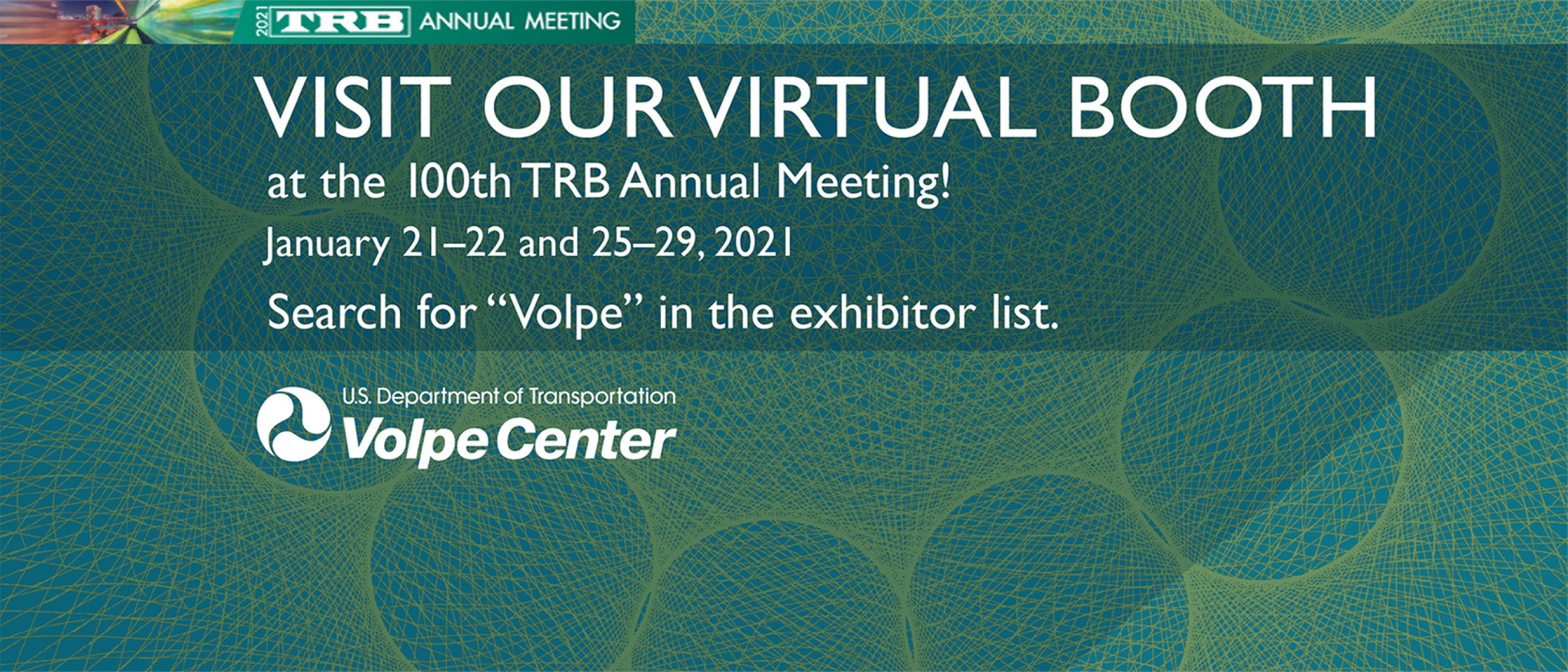 "Visit our virtual booth at the 100th TRB Annual Meeting, Jan. 21-22 and 25-29, 2021. Search for ""Volpe"" in the exhibitor list."